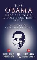 Has Obama Made the World a More Dangerous Place?: The Munk Debate on U.S. Foreign Policy - The Munk Debates (Paperback)