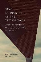New Brunswick at the Crossroads: Literary Ferment and Social Change in the East (Paperback)