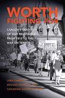 Worth Fighting for: Canada's Tradition of War Resistance from 1812 to the War on Terror (Paperback)