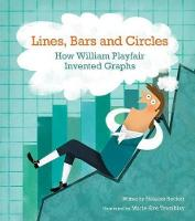 Lines, Bars And Circles: How William Playfair Invented Graphs (Hardback)