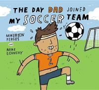 The Day Dad Joined My Soccer Team (Hardback)