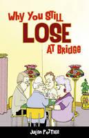 Why You Still Lose at Bridge (Paperback)