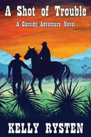 A Shot of Trouble: A Cassidy Adventure Novel (Paperback)