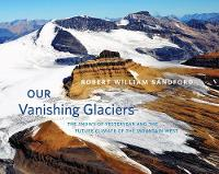 Our Vanishing Glaciers: The Snows of Yesteryear and the Future Climate of the Mountain West (Hardback)
