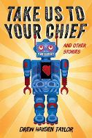 Take Us to Your Chief: And Other Stories: Classic Science-Fiction with a Contemporary First Nations Outlook (Paperback)