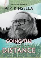 Going the Distance: The Life and Works of W.P. Kinsella (Hardback)
