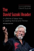 The David Suzuki Reader: A Lifetime of Ideas from a Leading Activist and Thinker (Paperback)