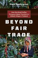 Beyond Fair Trade: How One Small Coffee Company Helped Transform a Hillside Village in Thailand (Paperback)