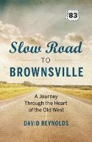 Slow Road to Brownsville: A Journey Through the Heart of the Old West (Paperback)