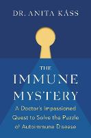 The Immune Mystery: A Doctor's Impassioned Quest to Solve the Puzzle of Autoimmune Disease (Hardback)