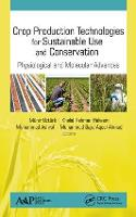 Crop Production Technologies for Sustainable Use and Conservation: Physiological and Molecular Advances (Hardback)