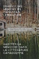 Inhabiting Memory in Canadian Literature / Habiter La meMoire Dans La LitteRature Canadienne (Paperback)