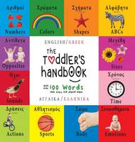 The Toddler's Handbook: Bilingual (English / Greek) (Anglika / Ellinika) Numbers, Colors, Shapes, Sizes, ABC Animals, Opposites, and Sounds, with Over 100 Words That Every Kid Should Know (Hardback)