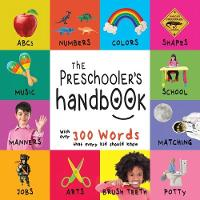 The Preschooler's Handbook: Abc's, Numbers, Colors, Shapes, Matching, School, Manners, Potty and Jobs, with 300 Words That Every Kid Should Know (Engage Early Readers: Children's Learning Books) (Paperback)