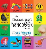 The Kindergartener's Handbook: Abc's, Vowels, Math, Shapes, Colors, Time, Senses, Rhymes, Science, and Chores, with 300 Words That Every Kid Should Know (Engage Early Readers: Children's Learning Books) (Hardback)