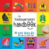 The Kindergartener's Handbook: Abc's, Vowels, Math, Shapes, Colors, Time, Senses, Rhymes, Science, and Chores, with 300 Words That Every Kid Should Know (Engage Early Readers: Children's Learning Books) (Paperback)