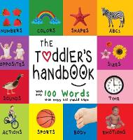 The Toddler's Handbook: Numbers, Colors, Shapes, Sizes, ABC Animals, Opposites, and Sounds, with Over 100 Words That Every Kid Should Know (Engage Early Readers: Children's Learning Books) (Hardback)