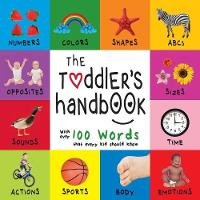 The Toddler's Handbook: Numbers, Colors, Shapes, Sizes, ABC Animals, Opposites, and Sounds, with Over 100 Words That Every Kid Should Know (Engage Early Readers: Children's Learning Books) (Paperback)