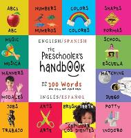 The Preschooler's Handbook: Bilingual (English / Spanish) (Ingl s / Espa ol) ABC's, Numbers, Colors, Shapes, Matching, School, Manners, Potty and Jobs, with 300 Words that every Kid should Know: Engage Early Readers: Children's Learning Books (Hardback)