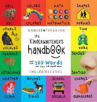The Kindergartener's Handbook: Bilingual (English / Spanish) (Ingl s / Espa ol) Abc's, Vowels, Math, Shapes, Colors, Time, Senses, Rhymes, Science, and Chores, with 300 Words That Every Kid Should Know: Engage Early Readers: Children's Learning Books (Hardback)