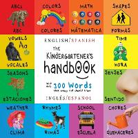 The Kindergartener's Handbook: Bilingual (English / Spanish) (Ingl s / Espa ol) Abc's, Vowels, Math, Shapes, Colors, Time, Senses, Rhymes, Science, and Chores, with 300 Words That Every Kid Should Know: Engage Early Readers: Children's Learning Books (Paperback)