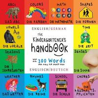 The Kindergartener's Handbook: Bilingual (English / German) (Englisch / Deutsch) Abc's, Vowels, Math, Shapes, Colors, Time, Senses, Rhymes, Science, and Chores, with 300 Words That Every Kid Should Know: Engage Early Readers: Children's Learning Books (Paperback)