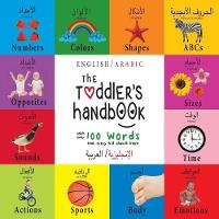The Toddler's Handbook: Bilingual (English / Arabic) (الإنجليزية العربية) Numbers, Colors, Shapes, Sizes, ABC Animals, Opposites, and Sounds, with over 100 Words that every Kid s (Paperback)