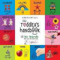 The Toddler's Handbook: (English / American Sign Language - ASL) Numbers, Colors, Shapes, Sizes, Abc's, Manners, and Opposites, with over 100 Words that Every Kid Should Know (Paperback)