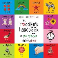 The Toddler's Handbook: Bilingual (English / Punjabi) (ਅੰਗਰੇਜ਼ੀ / ਪੰਜਾਬੀ) Numbers, Colors, Shapes, Sizes, ABC's, Manners, and Opposites, with over 100 Words that Every Kid Should Know: Engage Earl (Paperback)