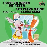 I Love to Brush My Teeth Ich putze meine Zahne gern