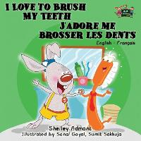 I Love to Brush My Teeth J'adore me brosser les dents