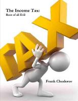 The Income Tax: Root of All Evil (Paperback)