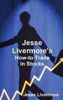 Jesse Livermore's How-To Trade in Stocks (Hardback)