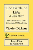 The Battle of Life (Cactus Classics Large Print): A Love Story; 16 Point Font; Large Text; Large Type; Illustrated - Cactus Classics Large Print (Paperback)