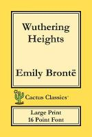 Wuthering Heights (Cactus Classics Large Print): 16 Point Font; Large Text; Large Type; Ellis Bell - Cactus Classics Large Print (Paperback)