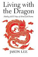 Living with the Dragon: Healing 15 000 Days of Abuse and Shame (Hardback)