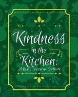 Kindness in the Kitchen: A Blank Vegetarian Cookbook: 100 Blank Recipe Pages- Customize Your Own Vegetarian Recipe Journal (8 X 10 Inches / Green) (Paperback)