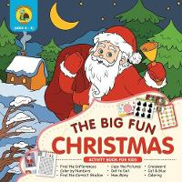 The Big Fun Christmas Activity Book for Kids Ages 4-8: Plenty of Fun Christmas Activities for Kids Including Dot to Dot, How Many, Coloring, Crossword and Cut Out - Holiday Activity Books 1 (Paperback)