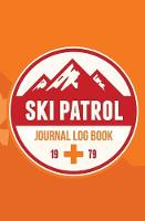 Ski Patrol Journal Log Book 1979: 120-Page Blank, Lined Writing Journal for Ski Patrollers - Makes a Great Gift for Anyone Into Ski Patrolling (5.25 X 8 Inches / Orange) (Paperback)