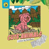 Cute Animals Colour by Numbers: Practice Learning Numbers While Having Fun Colouring! (Ages 3-5) - Learn & Play Kids Activity Books 7 (Paperback)