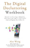 The Digital Decluttering Workbook: How to Succeed with Digital Minimalism, Defeat Smartphone Addiction, Detox Social Media, and Organize Your Online Life - Declutter Workbook 3 (Paperback)