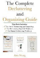 The Complete Decluttering and Organizing Guide: Includes The Art of Decluttering and Organizing, The Decluttering Your Life Workbook & The Digital Decluttering Workbook (Paperback)