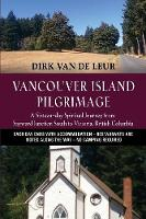 Vancouver Island Pilgrimage: A Sixteen-Day Spiritual Journey from Sayward Junction South to Victoria, British Columbia (Paperback)