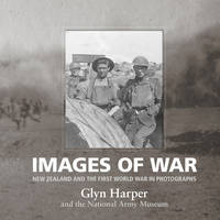 Images of War: New Zealand and the First World War in Photographs (Hardback)