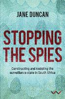 Stopping the Spies: Constructing and resisting the surveillance state in South Africa (Paperback)