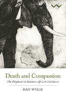 Death and Compassion: The Elephant in Southern African Literature (Paperback)