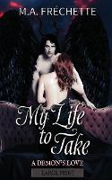 My Life to Take: A Demon's Love book 2 - A Demon's Love 2 (Paperback)