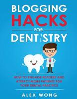 Blogging Hacks For Dentistry: How To Engage Readers And Attract More Patients For Your Dental Practice (Paperback)