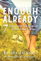 Enough Already: 7 Yoga-Inspired Steps to Calm Amid Chaos (Paperback)