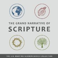 The Grand Narrative of Scripture - The S.R. Martins Sermon Collection 1 (Paperback)